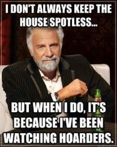 "Truth - I really do get up and start cleaning like a mad thing after watching this show...""OMG, my house is a MESS!"" lol"