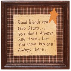 Good friends are like stars...you don't always see them, but you know they are always there. <3