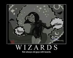 WIZARD?!?!?! I'm gonna be like Raven and calm down for a while.... *Azarath Metrion Zinthos....* :0