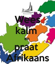 Keep calm and speak Afrikaans.