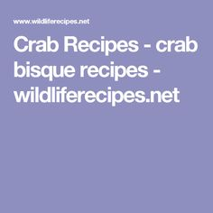 Crab Recipes - crab bisque recipes - wildliferecipes.net