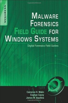 Malware Forensics Field Guide for Windows Systems: Digital Forensics Field Guides by Cameron H. Malin. $58.45. Publication: June 27, 2012. Edition - 1
