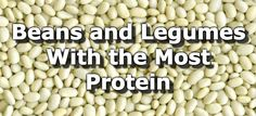 37 Beans and Legumes with the Most Protein | Beans and legumes are an inexpensive food, commonly found in diets all over the world. High in fiber, calcium, and iron, beans and legumes are also a great source of protein. Combined with high protein whole grains like buckwheat, brown rice, millet, quinoa, and teff, beans and legumes not only make a delicious meal, but often provide the full compliment of essential amino acids needed by humans. Here is a list...