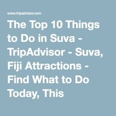 The Top 10 Things to Do in Suva - TripAdvisor - Suva, Fiji Attractions - Find What to Do Today, This Weekend, or in June