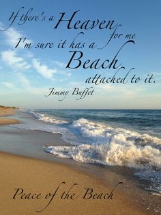 """If there's a heaven for me, I'm sure it has a beach attached to it"" – Jimmy Buffett."