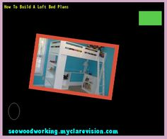 How To Build A Loft Bed Plans 203245 - Woodworking Plans and Projects!