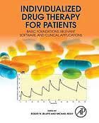 Individualized drug therapy for patients : basic foundations, relevant software, and clinical applications / edited by Roger W. Jelliffer, Michael Neely