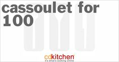 A recipe for Cassoulet for 100 made with chicken stock, Great Northern white beans, washed and drained, ducks (5-pound each)