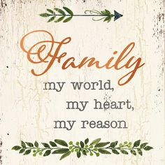 Family, My World, My Heart, My Reason - Wooden Sign - Country Marketplace Family Is Everything Quotes, My Family Quotes, My World Quotes, Love My Family, Family Signs, Great Love Quotes, Awesome Quotes, Family World, Custom Wooden Signs