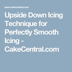 Upside Down Icing Technique for Perfectly Smooth Icing - CakeCentral.com