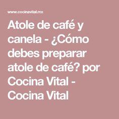 Atole de café y canela - ¿Cómo debes preparar atole de café? por Cocina Vital - Cocina Vital