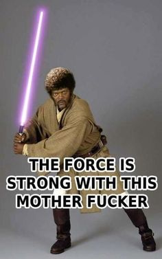 · I'm a Jedi M _ _ _ _ R F _ _ _ _ R · It's not the original trilogy, but Samuel L.is just to buh-dasss to pass up.