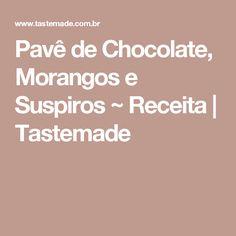 Pavê de Chocolate, Morangos e Suspiros ~ Receita   Tastemade