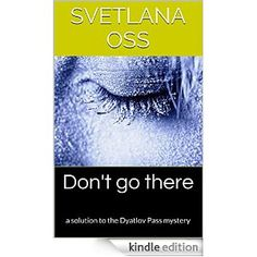The authoritative book - by international author and investigative journalist: Svetlana Oss (Osadchuk) who has been the leading commentator of the Dyatlov Pass mystery since Moscow Times first sponsored her 2007-2008 investigation. The answer will astound you http://www.amazon.com/dp/B00V5B3PI2