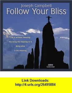 Joseph Cambell Follow Your Bliss 2008 Calendar (9781569379363) Joseph Campbell , ISBN-10: 156937936X  , ISBN-13: 978-1569379363 ,  , tutorials , pdf , ebook , torrent , downloads , rapidshare , filesonic , hotfile , megaupload , fileserve