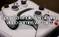 spend a whole day playing video games with him