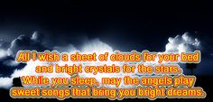 All I wish a sheet of clouds for your bed and bright crystals for the stars. While you sleep, may the angels play sweet songs that bring you bright dreams. +20 Related posts: Good Night SMS – I wish moon Best Good Night SMS in English Good Night Quotes SMS in English Best Good Night ... Read more