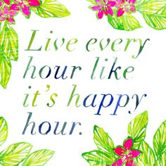 """Live every hour like it's happy hour.by Nirdesh Bidla🍹 Great Quotes, Quotes To Live By, Me Quotes, Inspirational Quotes, Qoutes, Pink Quotes, Motivational, No Bad Days, Happy Thoughts"