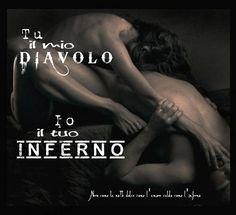 Nero come la notte dolce come l'amore caldo come l'inferno: Tu il mio diavolo, io il tuo inferno. L.B.©