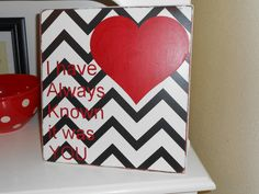 I have always known it was you - Valentines sign. via Etsy.