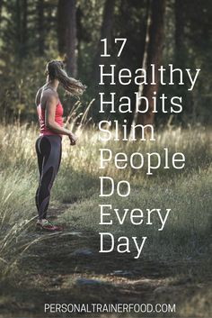 Personal Trainer Food Blog: 17 Healthy Habits Slim People Do Every Day. Read more at personaltrainerfood.com @PTrainerFood