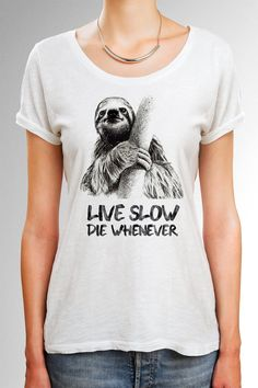 Sloth shirt Funny Women and Men shirt Funny Sloth t shirt Sloth Women Shirt Live Slow Die Whenever Lazy Sloth Shirt Gift for Her by quoteshirt from quoteshirt on ETSY. Find it now at http://ift.tt/1S3G4qy!