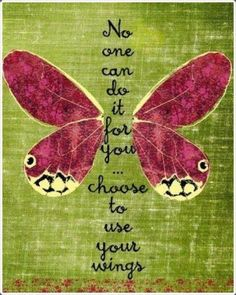 No one can do it for you ... choose to use your wings. Via @Anastasiya Day. #quotes #beinspired