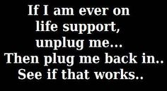 If I am ever on life support, try unplugging... #funny #quotes