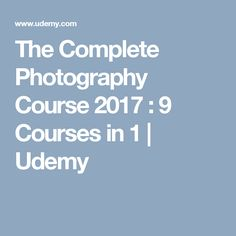 The Complete Photography Course 2017 : 9 Courses in 1 | Udemy