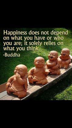 #Happiness does not depend on what you have or who you are; it solely relies on what you think.