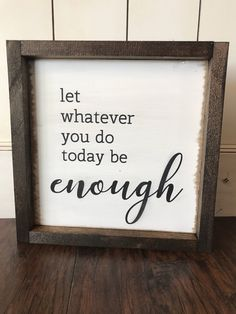 Let Whatever You Do Be Enough: Farmhouse Style Sign by HunnyDoDesigns on Etsy https://www.etsy.com/listing/534540800/let-whatever-you-do-be-enough-farmhouse