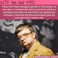 Kim Peek, the man with most powerful brain - WTF fun fact Wow Facts, Wtf Fun Facts, True Facts, Funny Facts, Random Facts, Scary Facts, What The Fact, Fact Of The Day, Kim Peek
