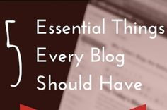 5 Essential Things Every Blog Should Have