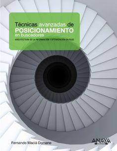 Técnicas avanzadas de posicionamiento en buscadores : Arquitectura de la información y optimización on page. Fernando Maciá Domene. Anaya Multimedia, 2014