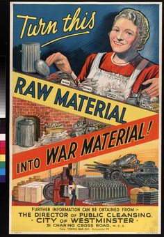 Turn this raw material into WAR MATERIAL.  GB.  c. 1939-1945