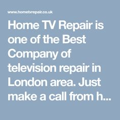 Home TV Repair is one of the Best Company of television repair in London area. Just make a call from home we will pick up on your suitable time