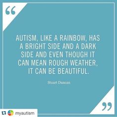 Autism, like a rainbow has a bright side and a dark side and even though it can mean rough weather, it can be beautiful.