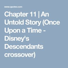 Chapter 11   An Untold Story (Once Upon a Time - Disney's Descendants crossover)