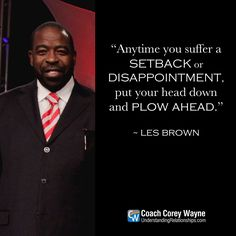 "#lesbrown #motivational #speaker #author #life #motivation #goals #dreams #setbacks #adversity #disappointment #determination #mission #purpose #drive #business #success #selfreliance #coachcoreywayne #greatquotes Photo by Sandy Huffaker/Corbis via Getty Images ""Anytime you suffer a setback or disappointment, put your head down and plow ahead."" ~ Les Brown"