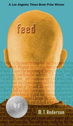 Feed by M. Anderson is a fantastic young adult dystopian satire - sure it's not full of the subtleties and innuendoes that enrich classic dystopian fiction, but for a 15 year old girl who was so-so at reading comprehension, this book was a good start. Ya Books, Book Club Books, The Book, Book Log, Young Adult Fiction, Ya Novels, Thing 1, Books For Teens, It Goes On