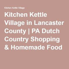 Kitchen Kettle Village In Lancaster County | PA Dutch Country Shopping U0026  Homemade Food