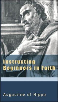 Instructing Beginners In Faith The Augustine Series V 5