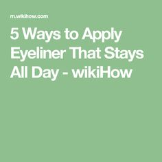 5 Ways to Apply Eyeliner That Stays All Day - wikiHow
