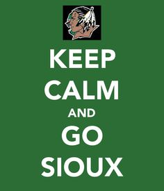 Forever Fighting Sioux - i usually hate all these keep calm pins but ill pin fighting sioux anything!! :)