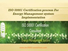 ISO 50001 energy management systems certification improvements in energy process efficiencies. The implementation support the process on energy management system. Implement an ISO 50001 compliant sustainable energy management system and demonstrate that your organization has completed a baseline of energy use.