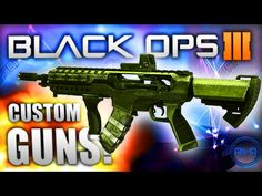 "Black Ops 3 ""CUSTOM GUNS"" - Multiplayer Gunsmith! - (Call of Duty ..."