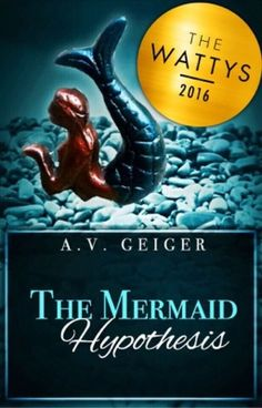 The Mermaid Hypothesis (2016 Watty Award Winner) by A.V. Geiger