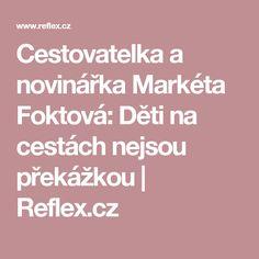 Cestovatelka a novinářka Markéta Foktová: Děti na cestách nejsou překážkou | Reflex.cz