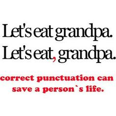 Yeah let's totally eat grandpa!!! And Grandma can come too!!! Punctuation can save someone's life!!!!