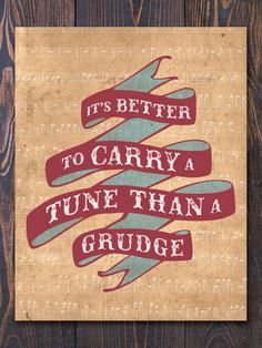 """""""It's better to carry a tune than a grudge."""" / Great art print for any home."""